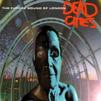 Dead Cities - Future Sound of London