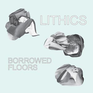 Lithics - Borrowed Floors