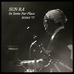 Sun Ra - In some far place: Roma 77