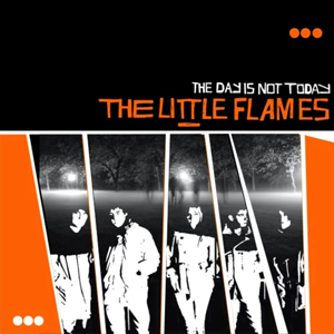 The Little Flames – The Day Is Not Today