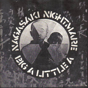 """Nagasaki Nightmare"" / ""Big A Little A"""