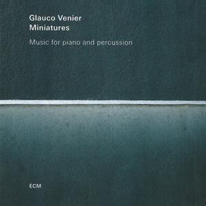 Glauco Venier - Miniatures Music for Piano and Percussion