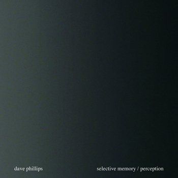 Dave Phillips – Selective Memory/Perception