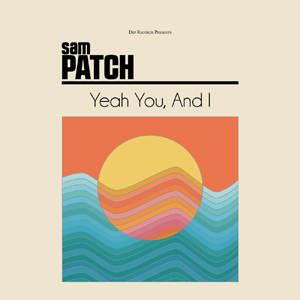 Sam Patch - Yeah You, and I
