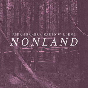 Aidan Baker & Karen Willems - Nonland