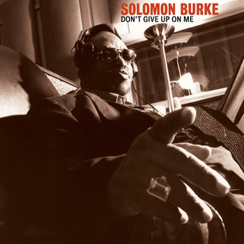 Solomon Burke - Don't Give Up On Me