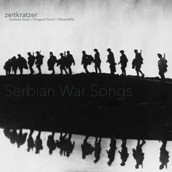Zeitkratzer, Svetlana Spajić/Dragana Tomić/Obrad Milić - Serbian War Songs