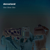 Denseland - Like Likes Like