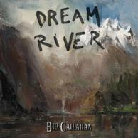 Dream Bill Callahan Dream river