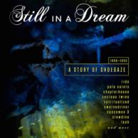 Still In A Dream: A History Of Shoegaze 1988 - 1995