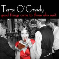 Tara O΄Grady Good things come to those who wait