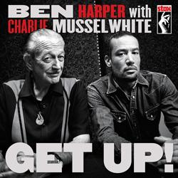 Ben Harper + Charlie Musselwhite Get Up!