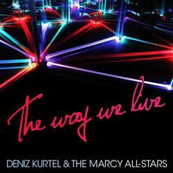 Deniz Kurtel & The Marcy All-Stars The way we live