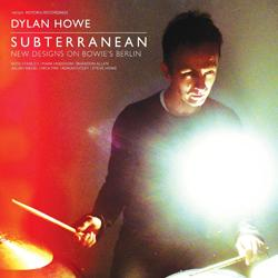 Dylan Howe Subterranean - New Designs On Bowie΄s Berlin