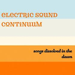 Songs Electric Sound Continuum Songs dissolved in the dawn