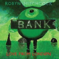 Love Robyn Hitchcock Love from London
