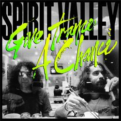 Spirit Valley Give Trance A Chance