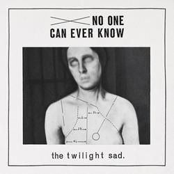 The Twilight Sad No one can ever know