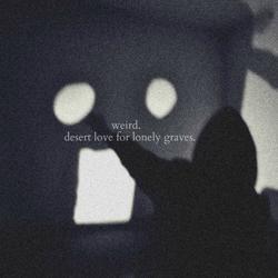 Desert Weird.. Desert Love For Lonely Graves