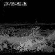 Noisedelik Don΄t Play With Fate