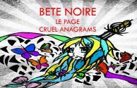 Bete Noire + Le Page + Cruel Anagrams