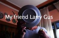 My friend Larry Gus