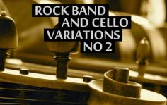 Rock band & cello variations #2
