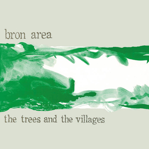 "BRON AREA – ""The Trees And The Villages"""