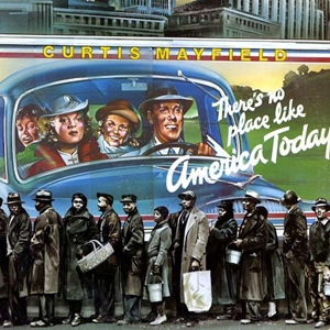 Curtis Mayfield – There's No Place Like America Today
