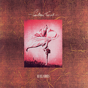 "COCTEAU TWINS – ""Lullabies"""