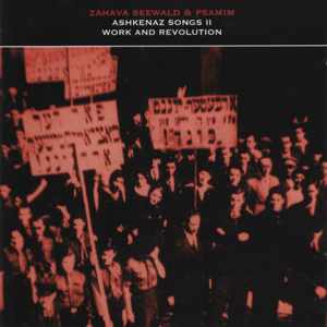 Zahava Seewald & Psamim-Ashkenaz Songs II, Work and Revolution