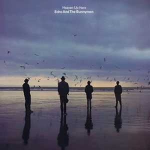 Echo And The Bunnymen – Heaven Up Here