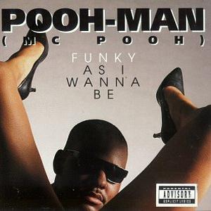 Pooh-Man (MC Pooh) – Funky as I wanna be