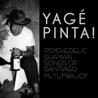 Yage Pinta - Psychedelic shaman songs of Santiago Mutumbajoy