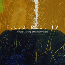 Φλώρος Φλωρίδης: F.L.O.R.O. IV - Future Learning Of Radical Options
